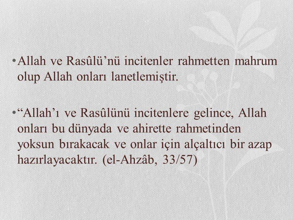 Allah ve Rasûlü'nü incitenler rahmetten mahrum olup Allah onları lanetlemiştir.