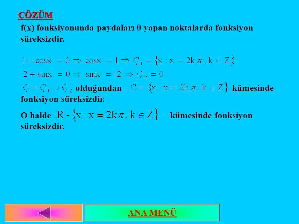 ÇÖZÜM f(x) fonksiyonunda paydaları 0 yapan noktalarda fonksiyon süreksizdir. olduğundan kümesinde fonksiyon süreksizdir.