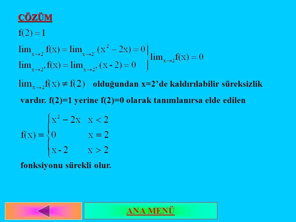 ÇÖZÜM olduğundan x=2'de kaldırılabilir süreksizlik. vardır. f(2)=1 yerine f(2)=0 olarak tanımlanırsa elde edilen.