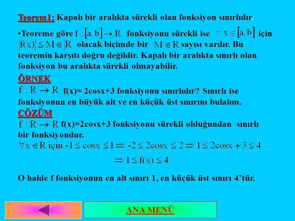 Teorem1: Kapalı bir aralıkta sürekli olan fonksiyon sınırlıdır.