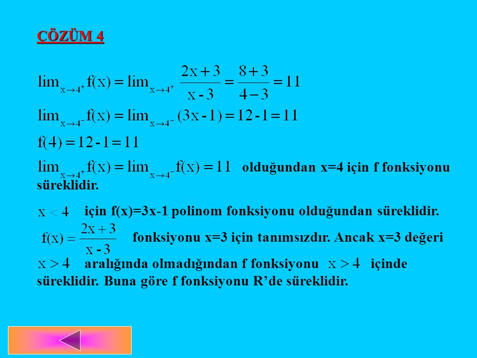 ÇÖZÜM 4 olduğundan x=4 için f fonksiyonu süreklidir. için f(x)=3x-1 polinom fonksiyonu olduğundan süreklidir.