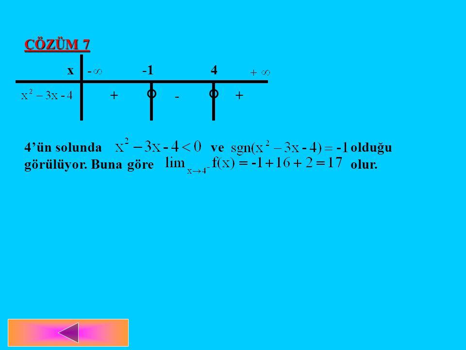 ÇÖZÜM 7 x -1 4 + - + 4'ün solunda ve olduğu görülüyor. Buna göre olur.