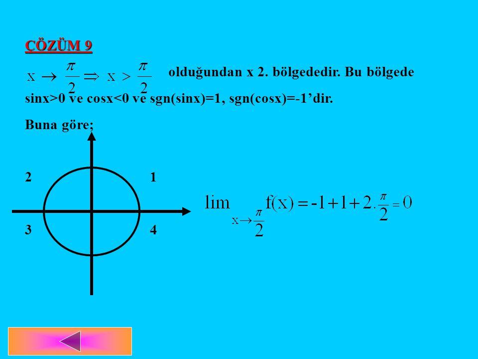 ÇÖZÜM 9 olduğundan x 2. bölgededir. Bu bölgede. sinx>0 ve cosx<0 ve sgn(sinx)=1, sgn(cosx)=-1'dir.