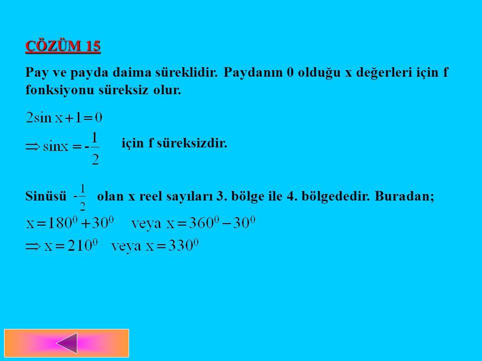 ÇÖZÜM 15 Pay ve payda daima süreklidir. Paydanın 0 olduğu x değerleri için f fonksiyonu süreksiz olur.