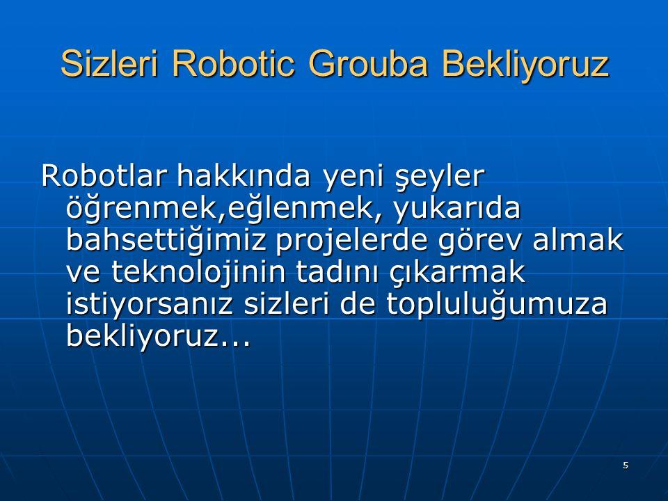 Sizleri Robotic Grouba Bekliyoruz