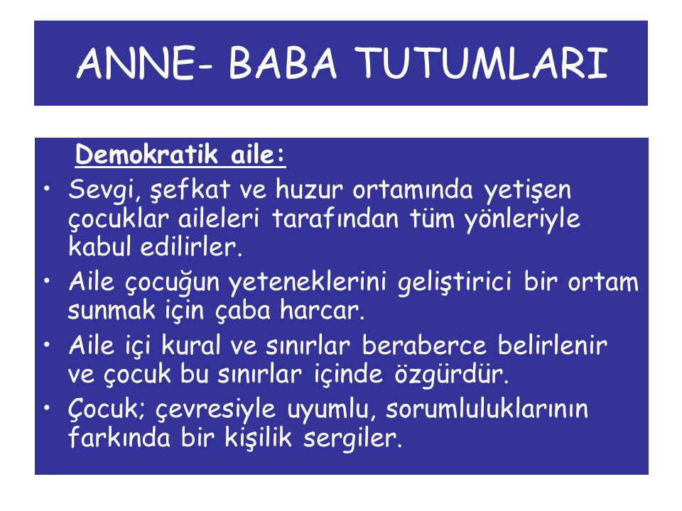 ANNE- BABA TUTUMLARI Demokratik aile: