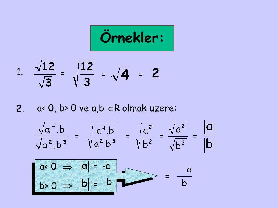 Örnekler: 2 1. = = = 2. a< 0, b> 0 ve a,b R olmak üzere: = = =