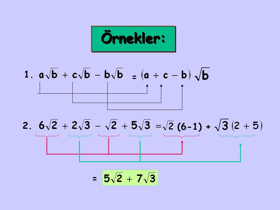 Örnekler: 1. = 2. (6-1) + =