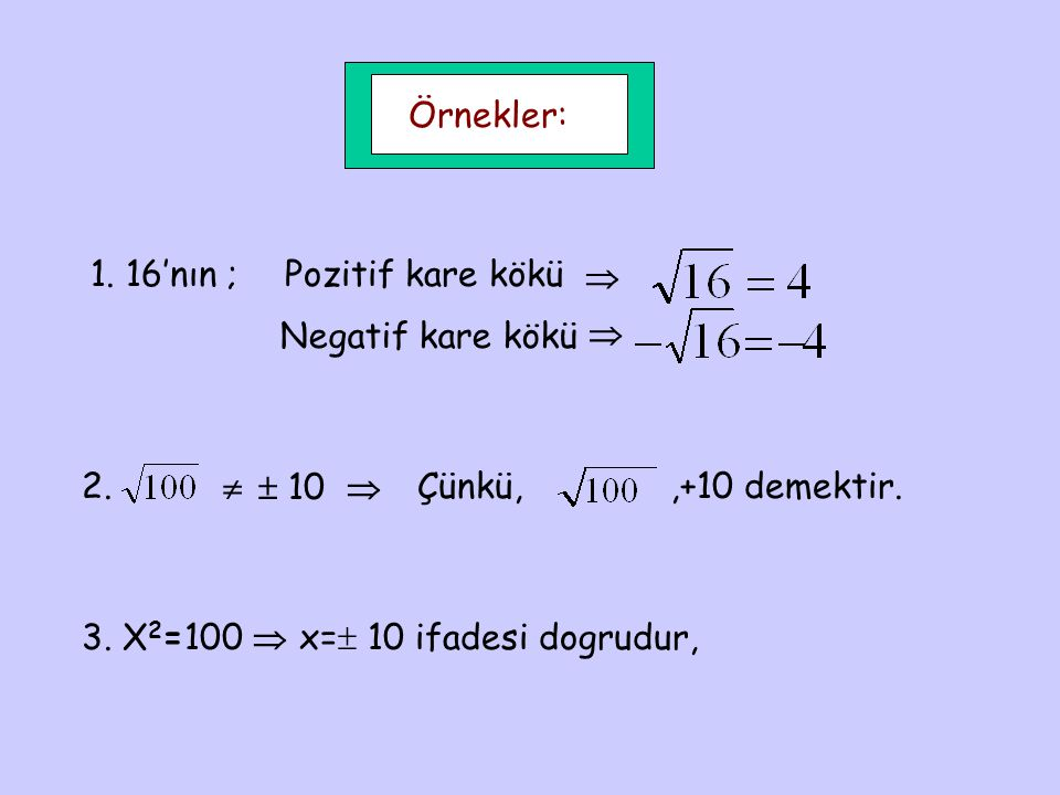 Örnekler: 1. 16'nın ; Pozitif kare kökü.  Negatif kare kökü.  2.   10.  Çünkü, ,+10 demektir.