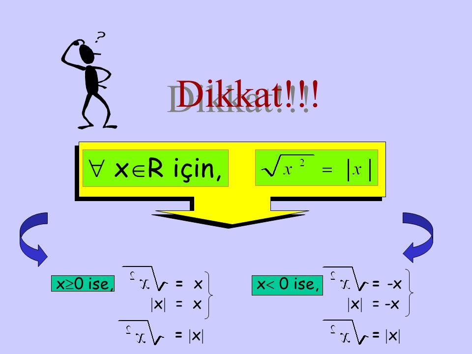 Dikkat!!!  xR için, x0 ise, = x x 0 ise, = -x x = x x = -x =