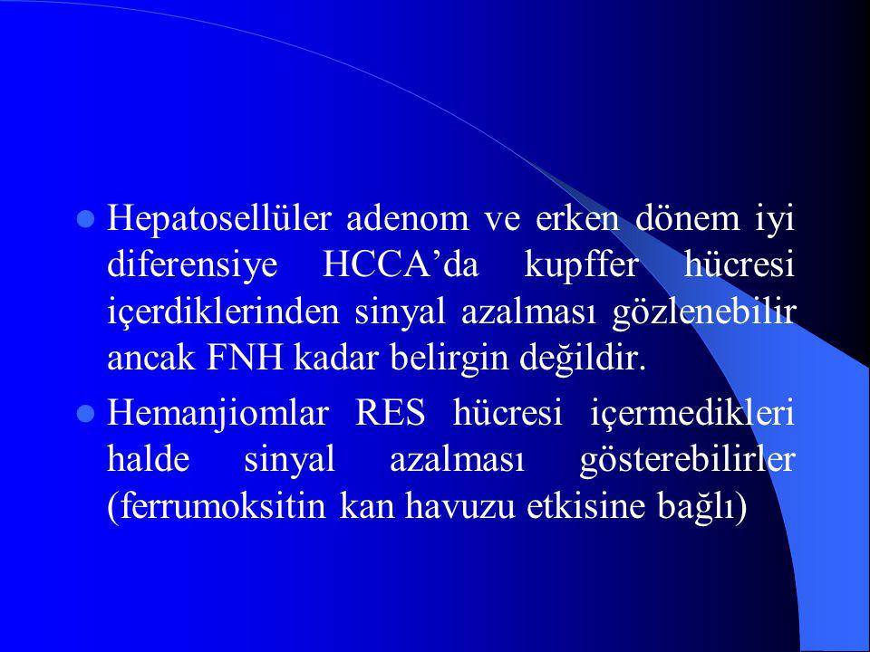 Hepatosellüler adenom ve erken dönem iyi diferensiye HCCA'da kupffer hücresi içerdiklerinden sinyal azalması gözlenebilir ancak FNH kadar belirgin değildir.