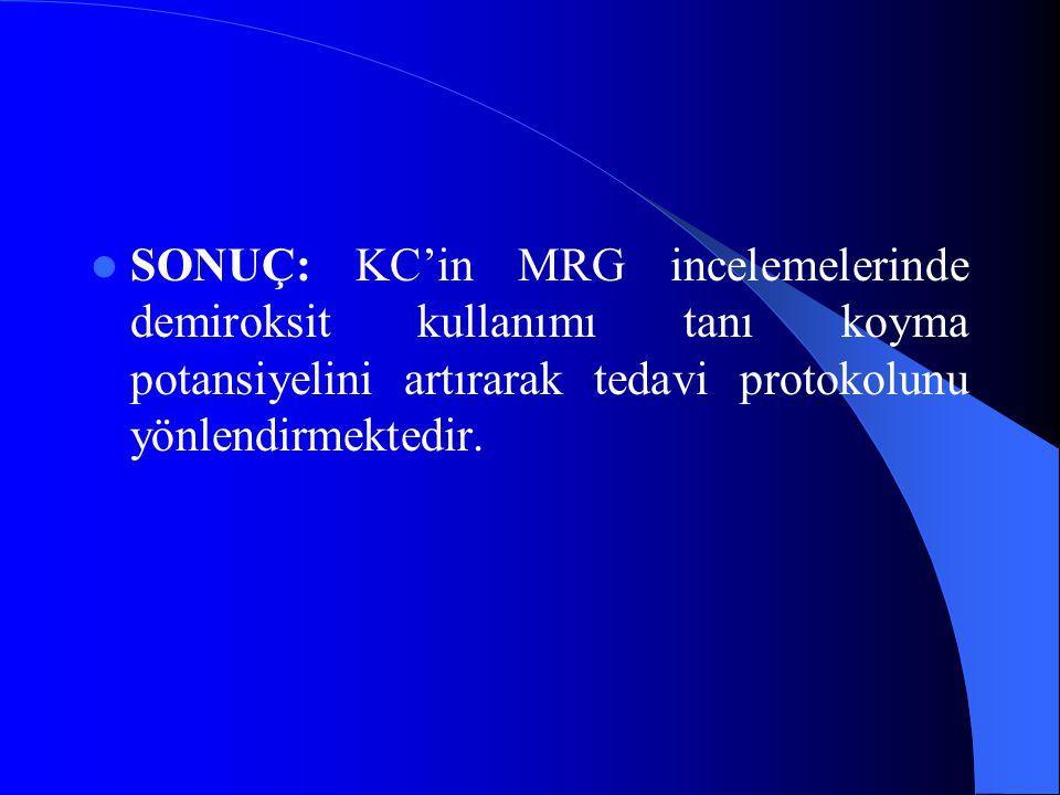 SONUÇ: KC'in MRG incelemelerinde demiroksit kullanımı tanı koyma potansiyelini artırarak tedavi protokolunu yönlendirmektedir.