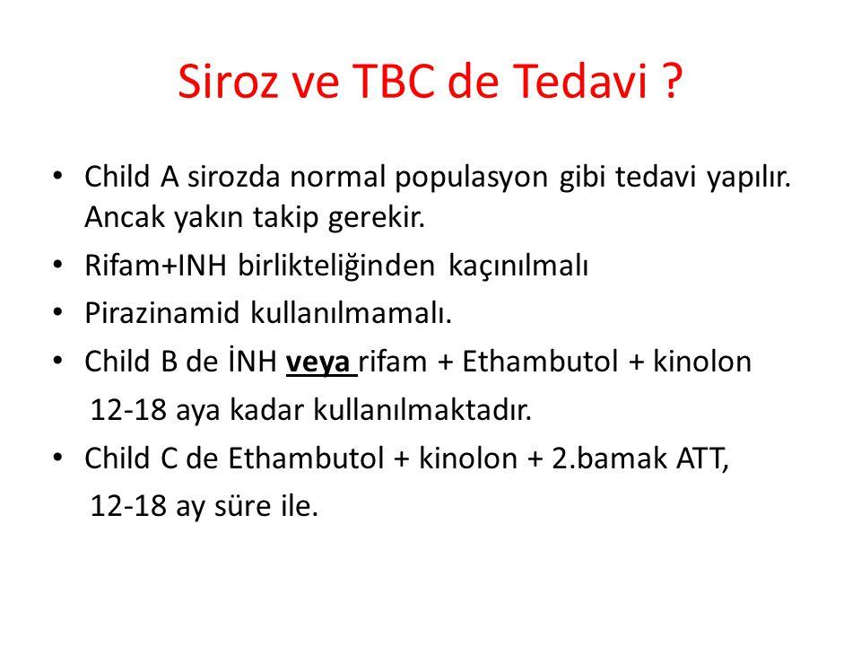 Siroz ve TBC de Tedavi Child A sirozda normal populasyon gibi tedavi yapılır. Ancak yakın takip gerekir.