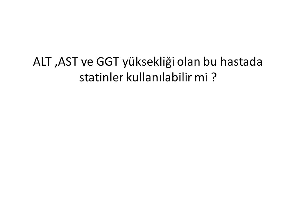ALT ,AST ve GGT yüksekliği olan bu hastada statinler kullanılabilir mi