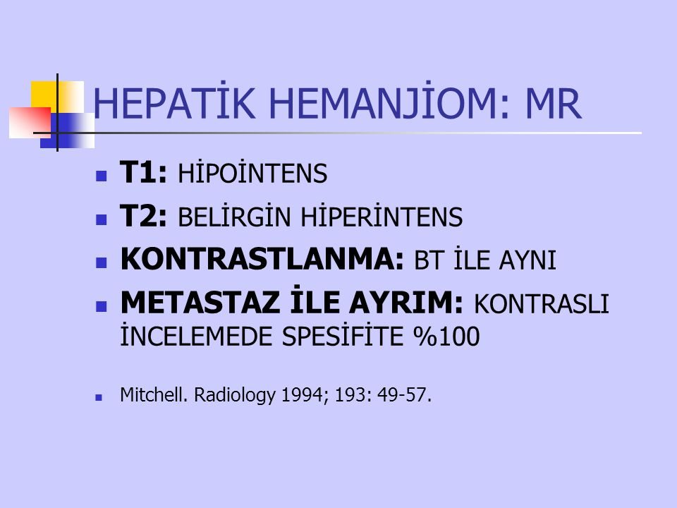 HEPATİK HEMANJİOM: MR T1: HİPOİNTENS T2: BELİRGİN HİPERİNTENS