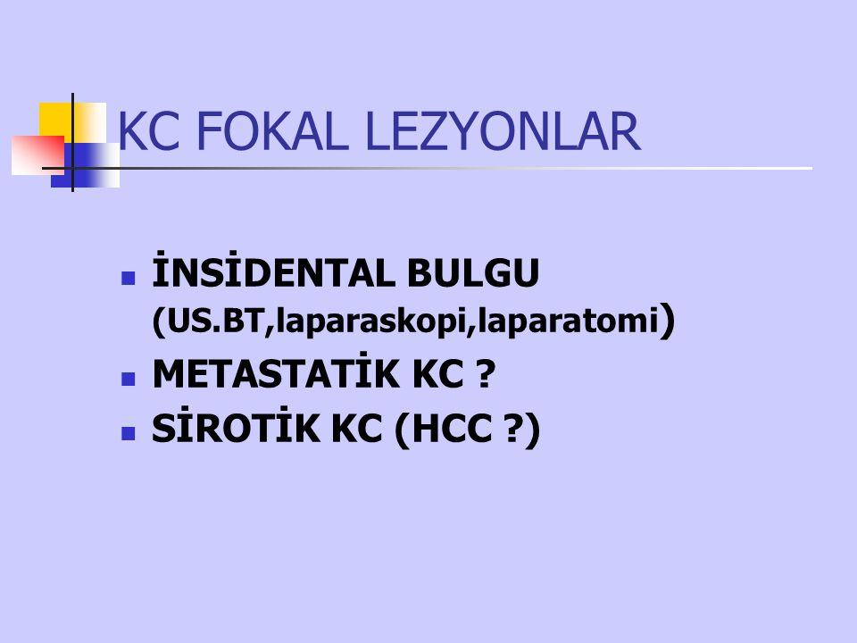 KC FOKAL LEZYONLAR İNSİDENTAL BULGU (US.BT,laparaskopi,laparatomi)