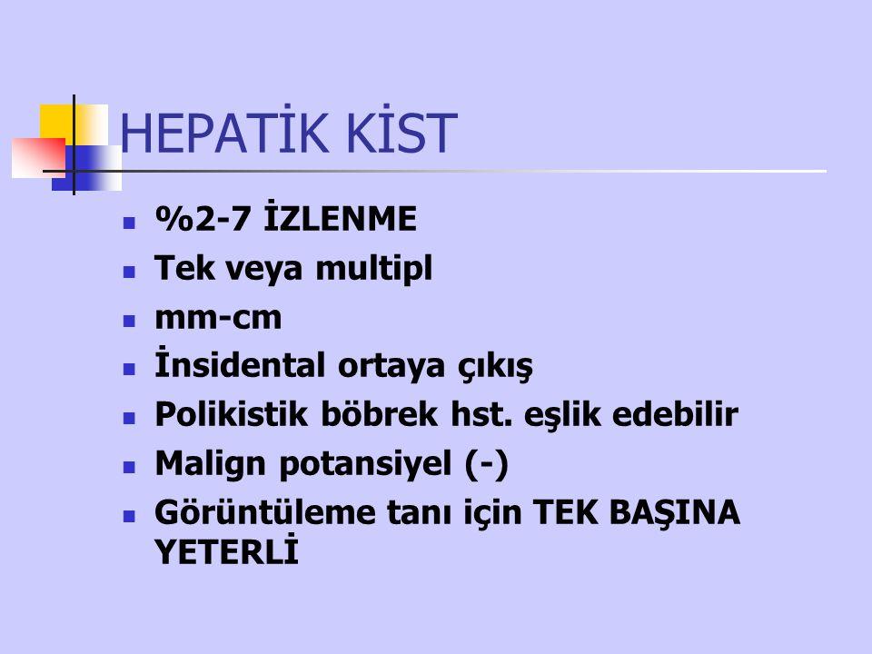 HEPATİK KİST %2-7 İZLENME Tek veya multipl mm-cm
