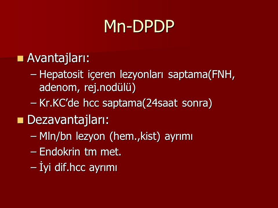 Mn-DPDP Avantajları: Dezavantajları: