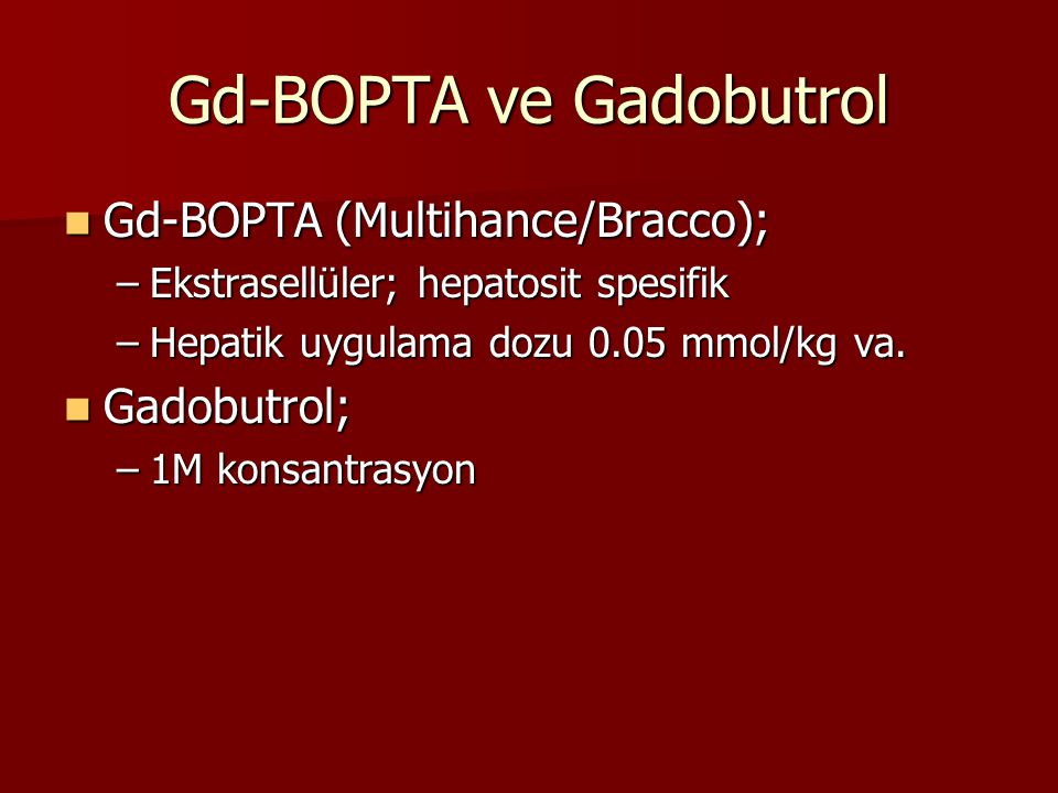 Gd-BOPTA ve Gadobutrol