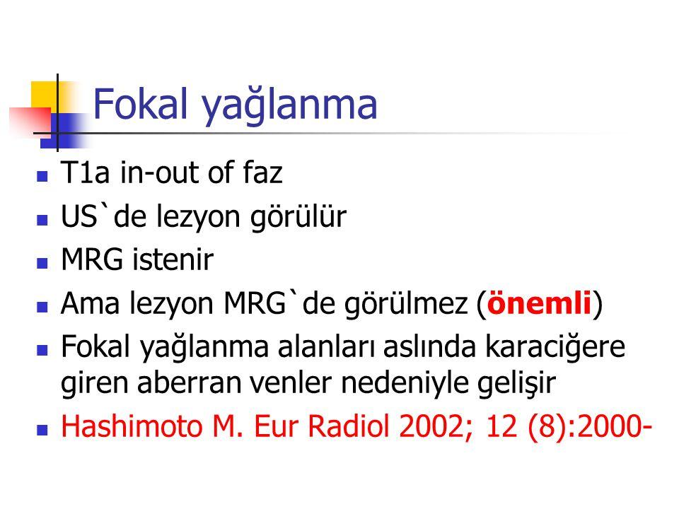 Fokal yağlanma T1a in-out of faz US`de lezyon görülür MRG istenir