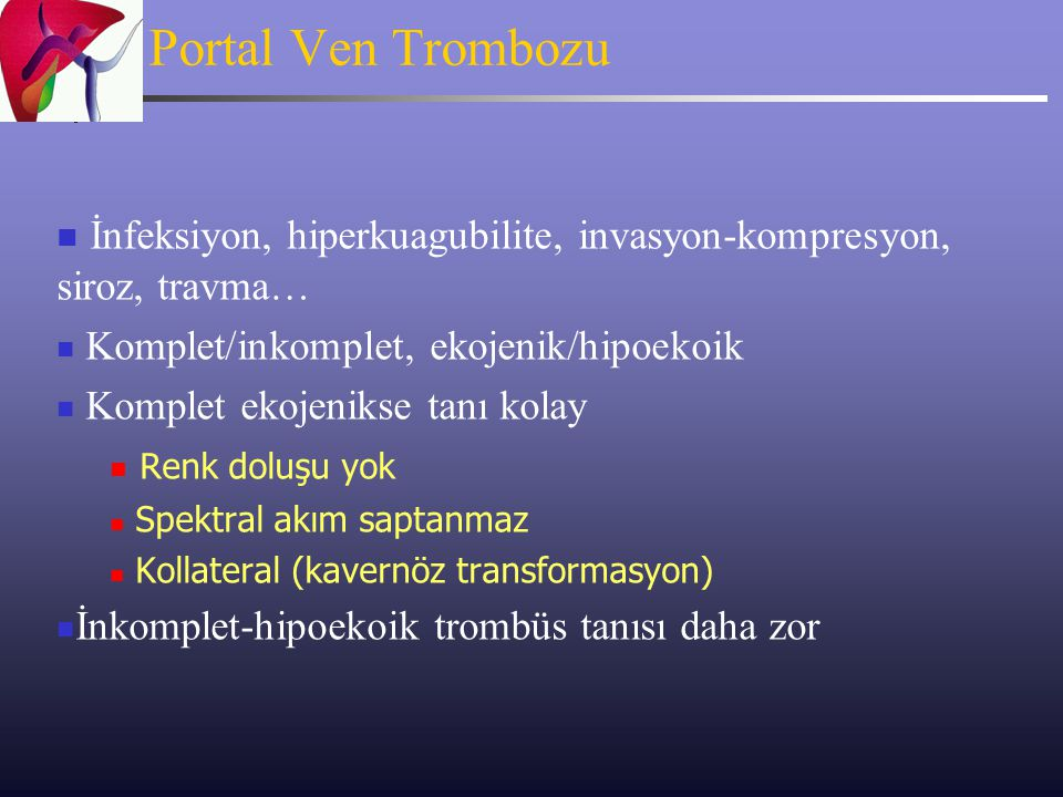 Portal Ven Trombozu İnfeksiyon, hiperkuagubilite, invasyon-kompresyon, siroz, travma… Komplet/inkomplet, ekojenik/hipoekoik.