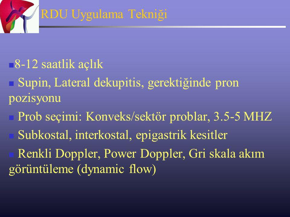 RDU Uygulama Tekniği 8-12 saatlik açlık. Supin, Lateral dekupitis, gerektiğinde pron pozisyonu. Prob seçimi: Konveks/sektör problar, 3.5-5 MHZ.