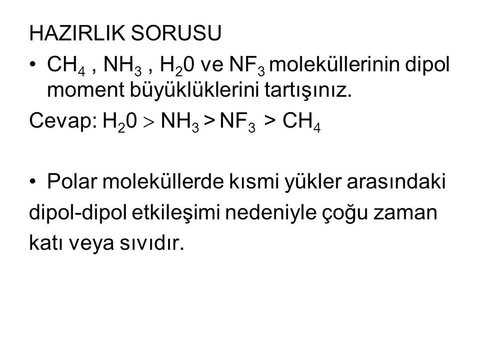 HAZIRLIK SORUSU CH4 , NH3 , H20 ve NF3 moleküllerinin dipol moment büyüklüklerini tartışınız. Cevap: H20  NH3 > NF3 > CH4.