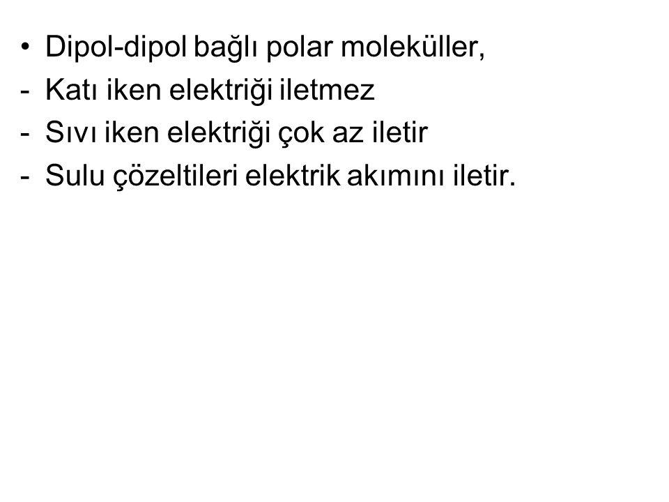 Dipol-dipol bağlı polar moleküller,