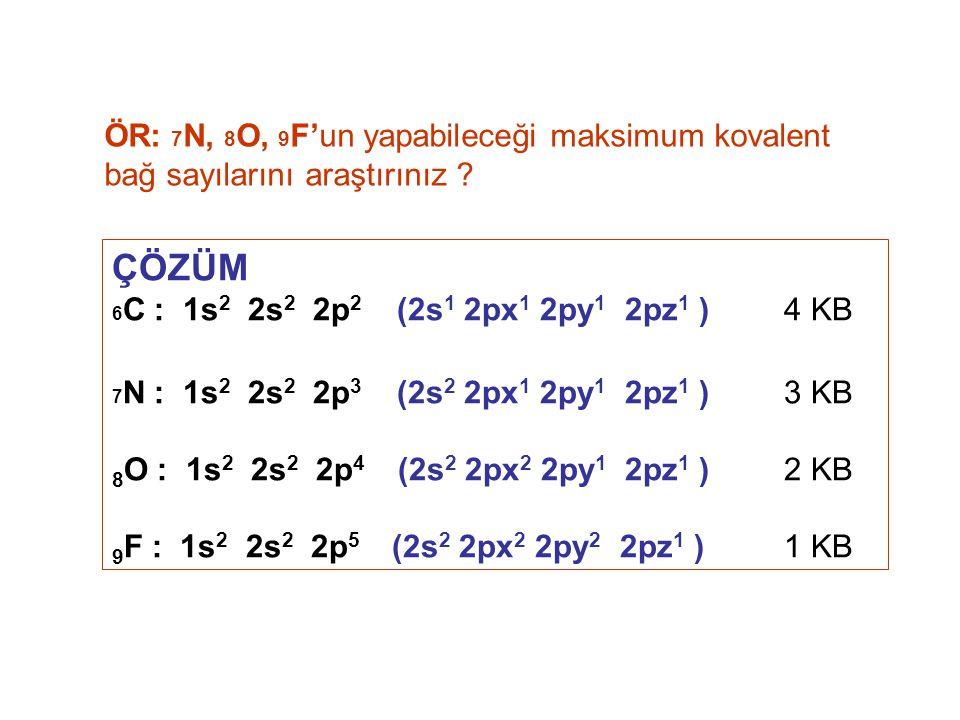 ÖR: 7N, 8O, 9F'un yapabileceği maksimum kovalent bağ sayılarını araştırınız