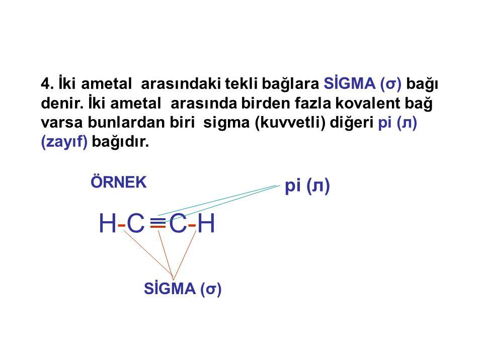 4. İki ametal arasındaki tekli bağlara SİGMA (σ) bağı denir