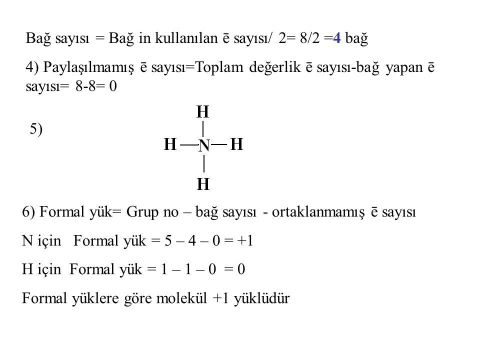 Bağ sayısı = Bağ in kullanılan ē sayısı/ 2= 8/2 =4 bağ
