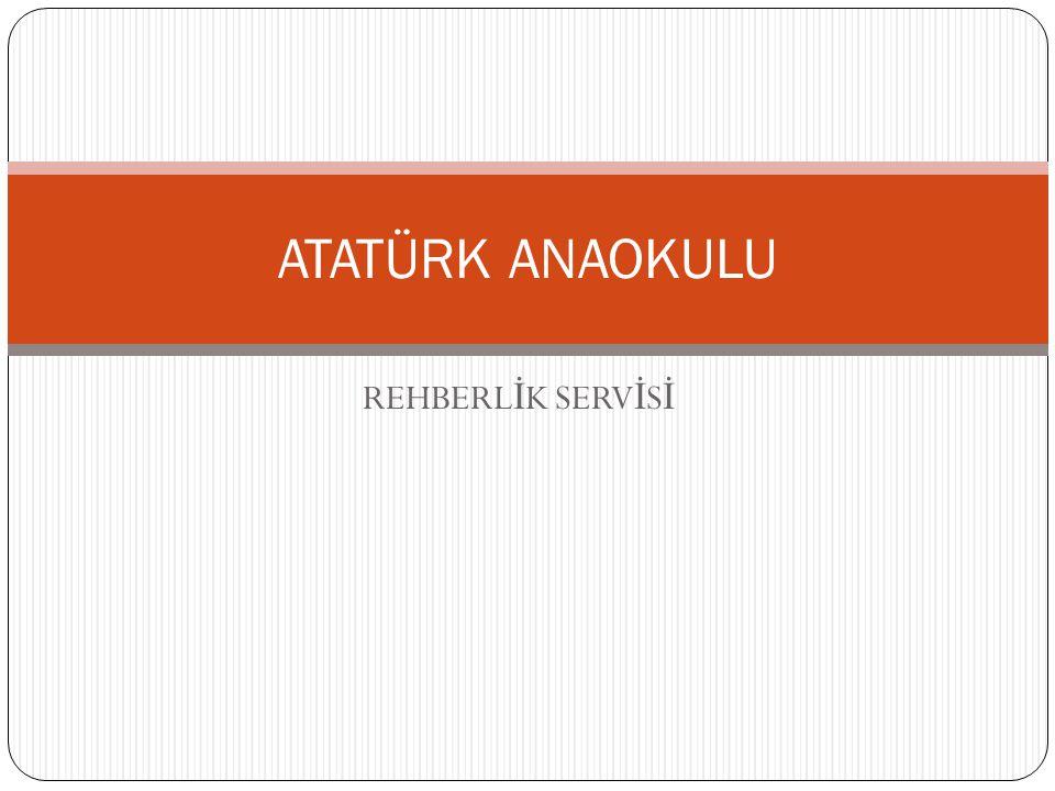 ATATÜRK ANAOKULU REHBERLİK SERVİSİ