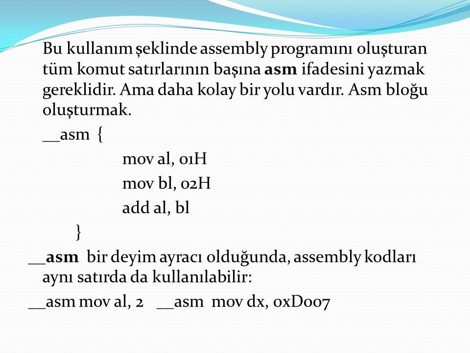 Bu kullanım şeklinde assembly programını oluşturan tüm komut satırlarının başına asm ifadesini yazmak gereklidir.