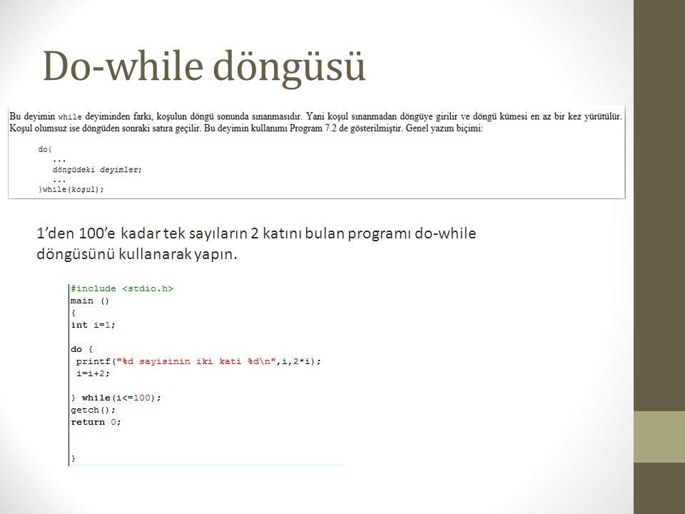 Do-while döngüsü 1'den 100'e kadar tek sayıların 2 katını bulan programı do-while döngüsünü kullanarak yapın.