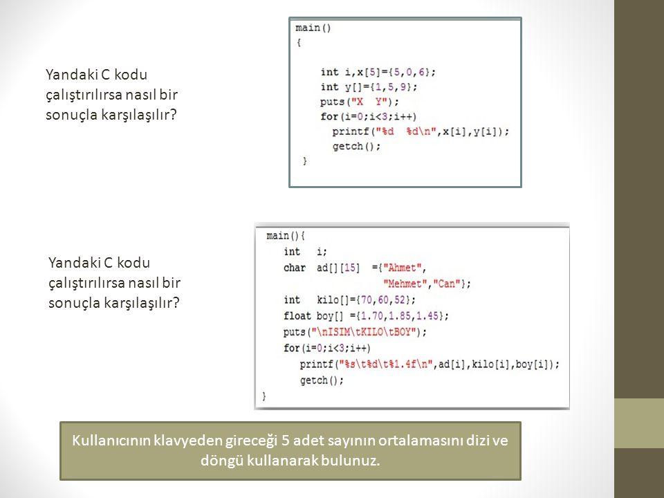 Yandaki C kodu çalıştırılırsa nasıl bir sonuçla karşılaşılır