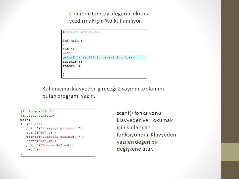 C dilinde tamsayı değerini ekrana yazdırmak için %d kullanılıyor.