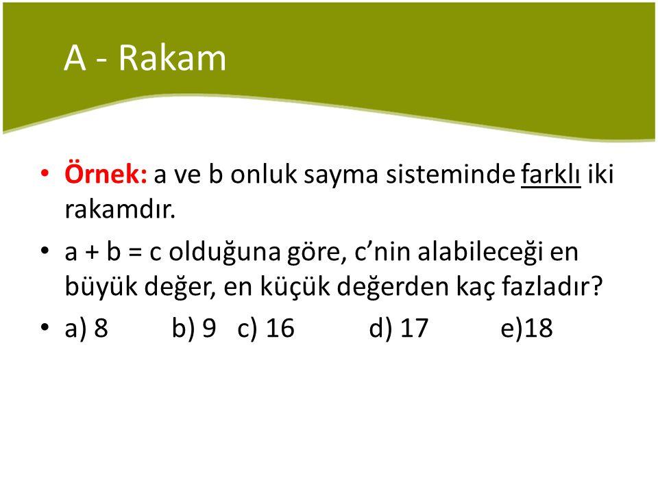 A - Rakam Örnek: a ve b onluk sayma sisteminde farklı iki rakamdır.