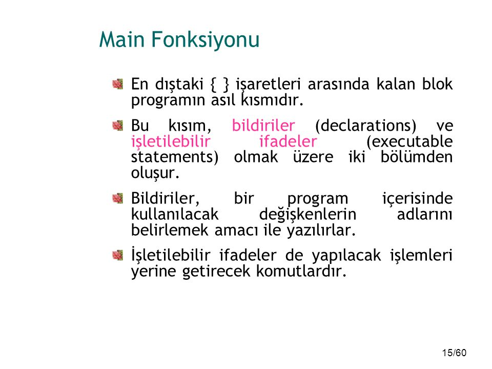 Main Fonksiyonu En dıştaki { } işaretleri arasında kalan blok programın asıl kısmıdır.