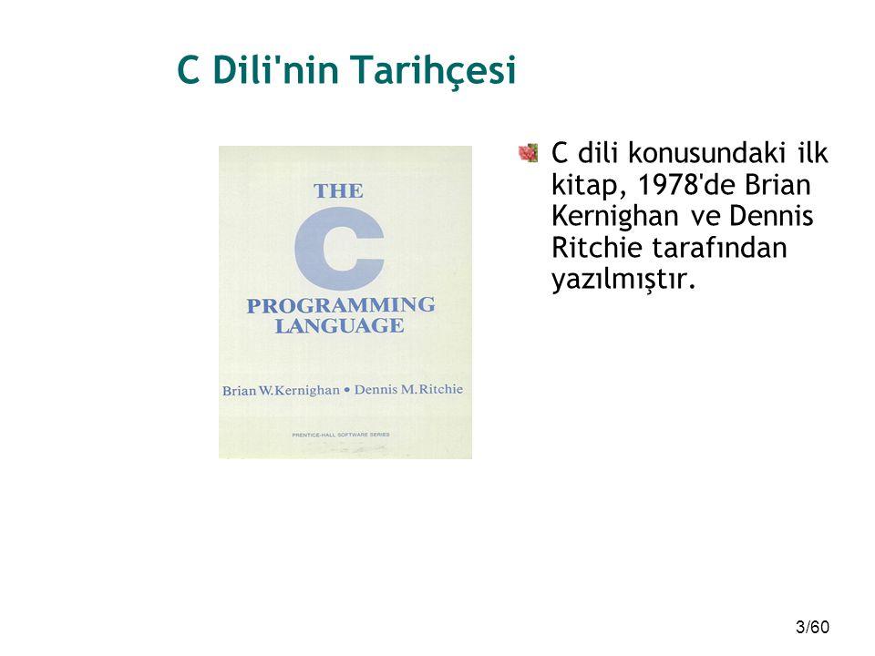 C Dili nin Tarihçesi C dili konusundaki ilk kitap, 1978 de Brian Kernighan ve Dennis Ritchie tarafından yazılmıştır.