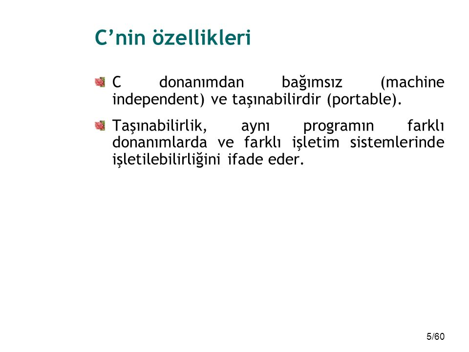 C'nin özellikleri C donanımdan bağımsız (machine independent) ve taşınabilirdir (portable).