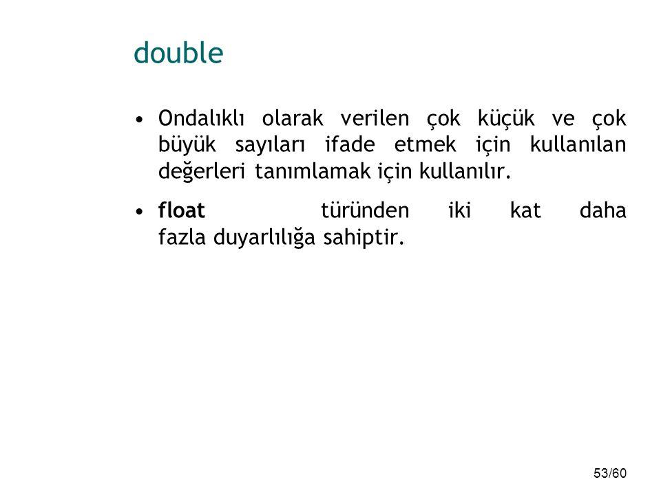 double Ondalıklı olarak verilen çok küçük ve çok büyük sayıları ifade etmek için kullanılan değerleri tanımlamak için kullanılır.