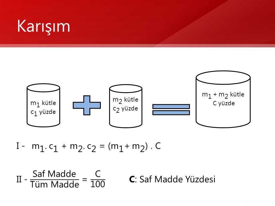 Karışım I - m 1 . c 1 + m 2 . c 2 = ( m 1 + m 2 ) . C
