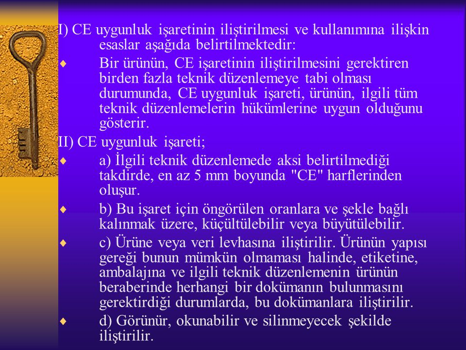 I) CE uygunluk işaretinin iliştirilmesi ve kullanımına ilişkin esaslar aşağıda belirtilmektedir: