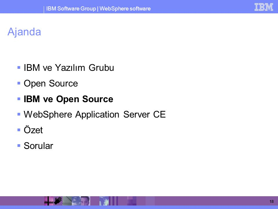 Ajanda IBM ve Yazılım Grubu Open Source IBM ve Open Source