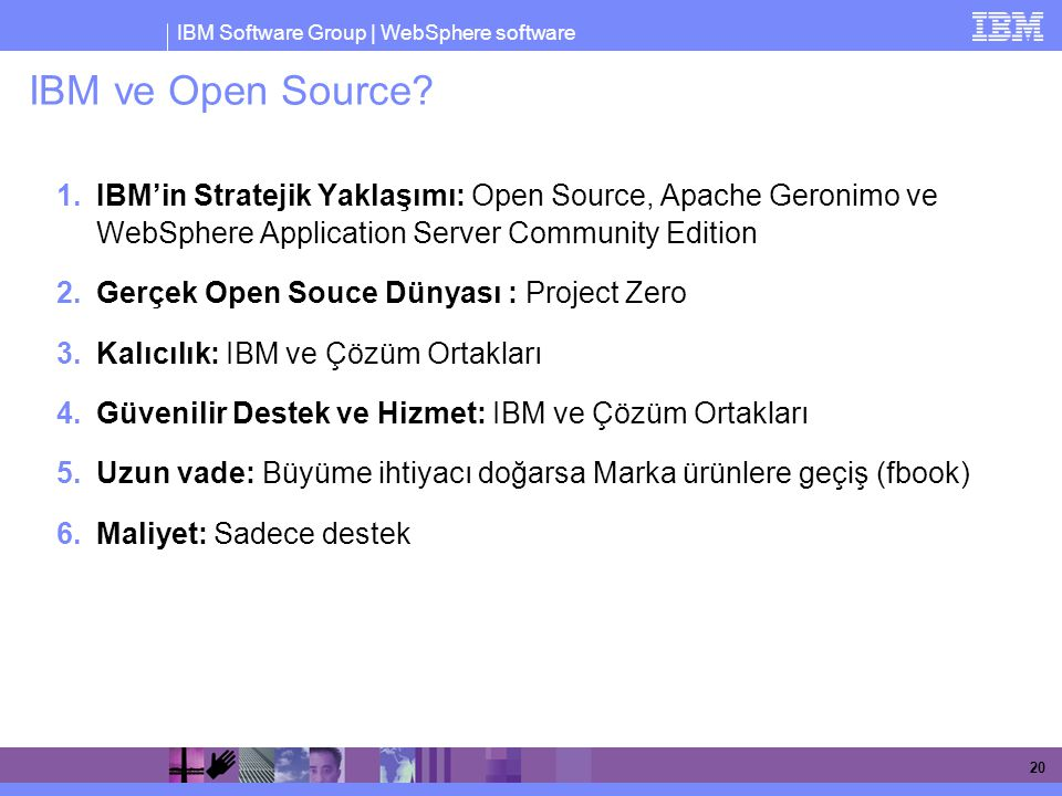 IBM ve Open Source IBM'in Stratejik Yaklaşımı: Open Source, Apache Geronimo ve WebSphere Application Server Community Edition.