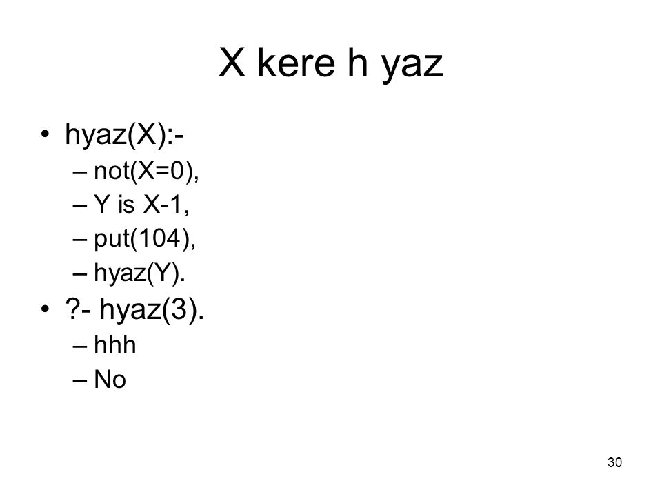 X kere h yaz hyaz(X):- - hyaz(3). not(X=0), Y is X-1, put(104),
