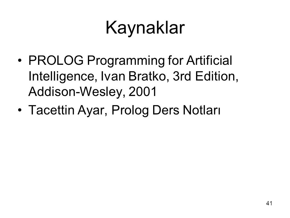 Kaynaklar PROLOG Programming for Artificial Intelligence, Ivan Bratko, 3rd Edition, Addison-Wesley, 2001.