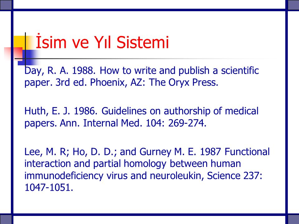 İsim ve Yıl Sistemi Day, R. A How to write and publish a scientific paper. 3rd ed. Phoenix, AZ: The Oryx Press.