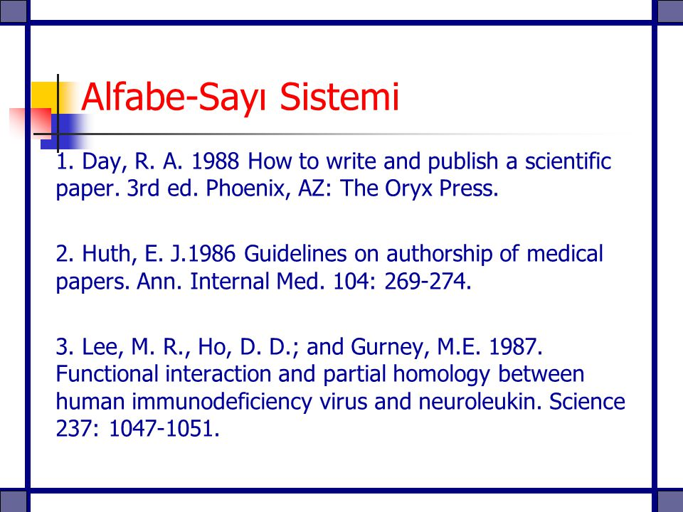 Alfabe-Sayı Sistemi 1. Day, R. A. 1988 How to write and publish a scientific paper. 3rd ed. Phoenix, AZ: The Oryx Press.