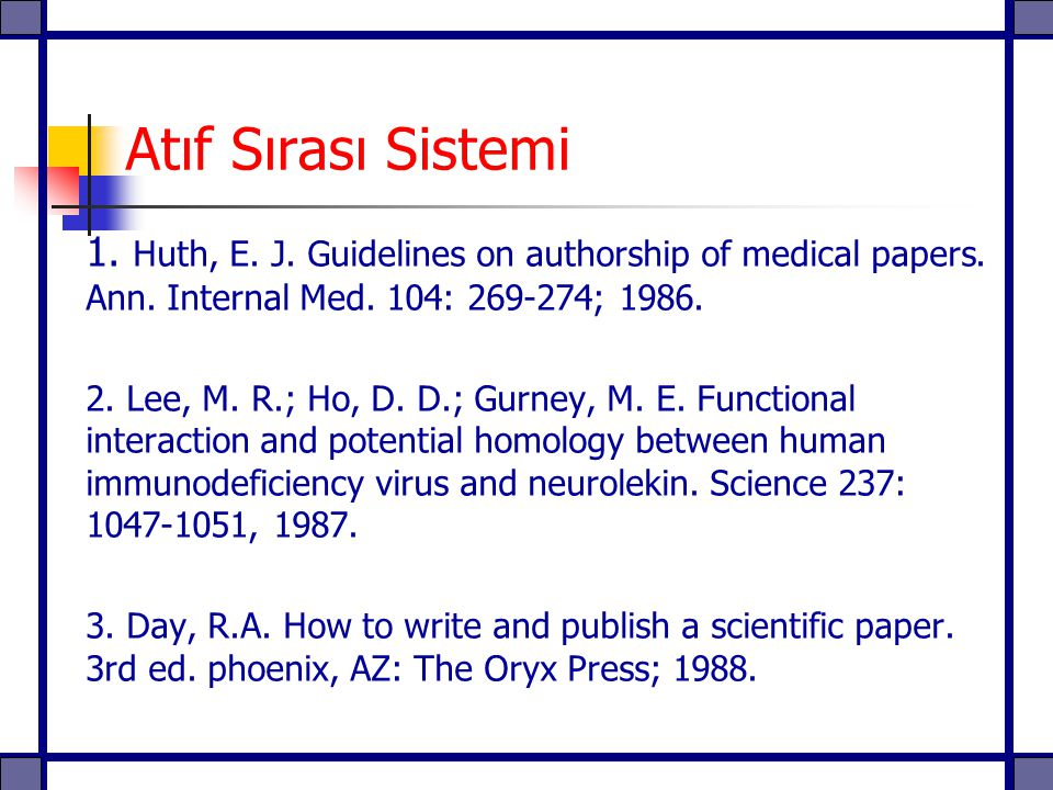 Atıf Sırası Sistemi 1. Huth, E. J. Guidelines on authorship of medical papers. Ann. Internal Med. 104: 269-274; 1986.